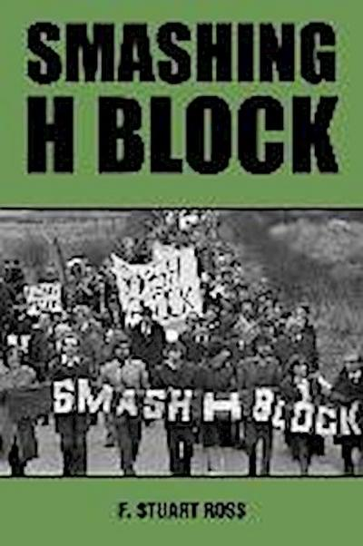 Smashing H-Block: The Rise and Fall of the Popular Campaign Against Criminalization, 1976-1982