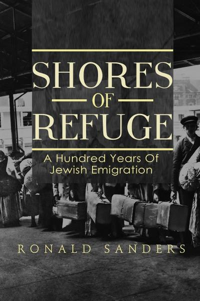 Shores of Refuge: a Hundred Years of Jewish Emigration