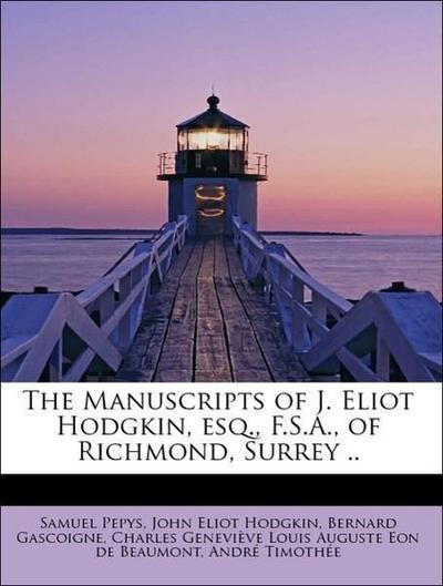 The Manuscripts of J. Eliot Hodgkin, esq., F.S.A., of Richmond, Surrey ..