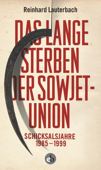 Das lange Sterben der Sowjetunion; Schicksalsjahre 1985-1999; Deutsch