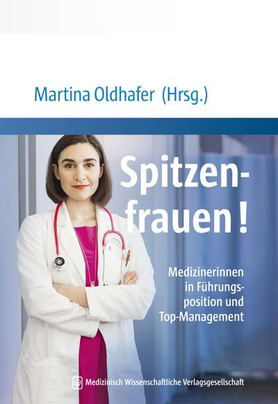 Spitzenfrauen!: Medizinerinnen in Führungsposition und Top-Management