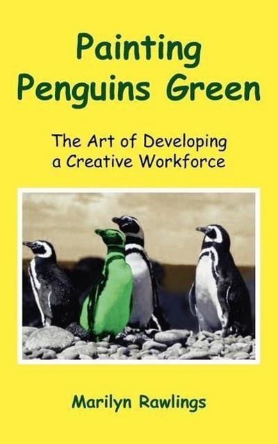 Painting Penguins Green: The Art of Developing a Creative Workforce