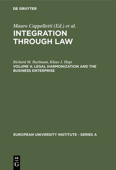 Cappelletti, Mauro; Seccombe, Monica; Weiler, Joseph H.: Integration Through Law - Legal Harmonization and the Business Enterprise