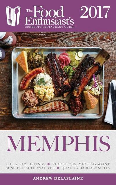 Memphis - 2017: The Food Enthusiast's Complete Restaurant Guide