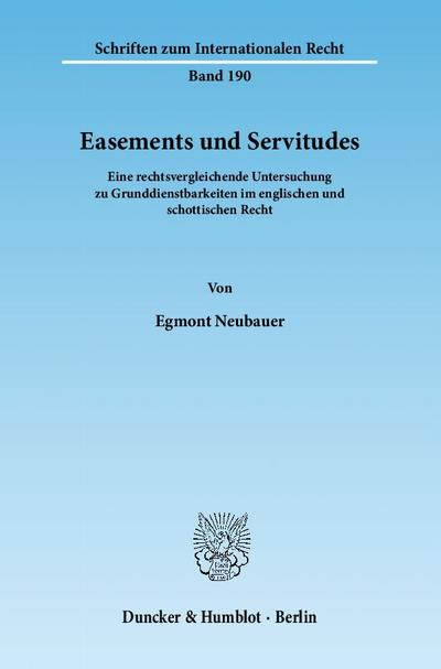 Easements und Servitudes.: Eine rechtsvergleichende Untersuchung zu Grunddienstbarkeiten im englischen und schottischen Recht. (Schriften zum Internationalen Recht)
