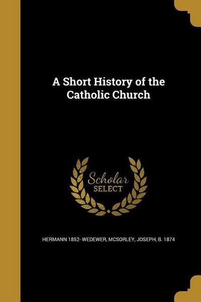 SHORT HIST OF THE CATH CHURCH