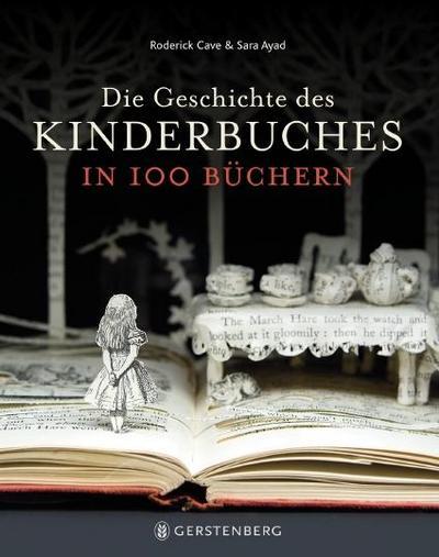 Die Geschichte des Kinderbuches in 100 Büchern; Geschichte Kinderbuch; Übers. v. Albrecht, Anke; Deutsch; durchgehend farbig