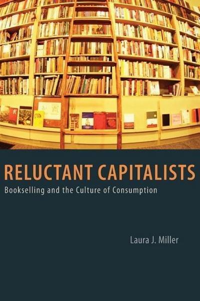 Reluctant Capitalists - Bookselling and the Culture of Consumption