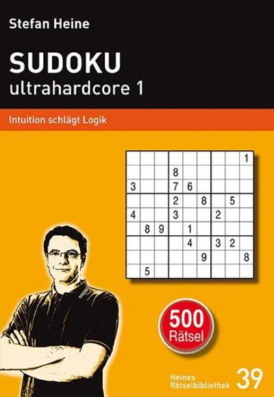 SUDOKU ultrahardcore 1: Intuition schlägt Logik (Heines Rätselbibliothek)