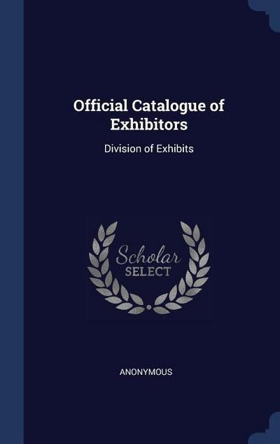 Official Catalogue of Exhibitors: Division of Exhibits