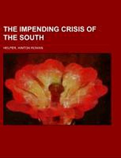 The Impending Crisis of the South; how to meet it