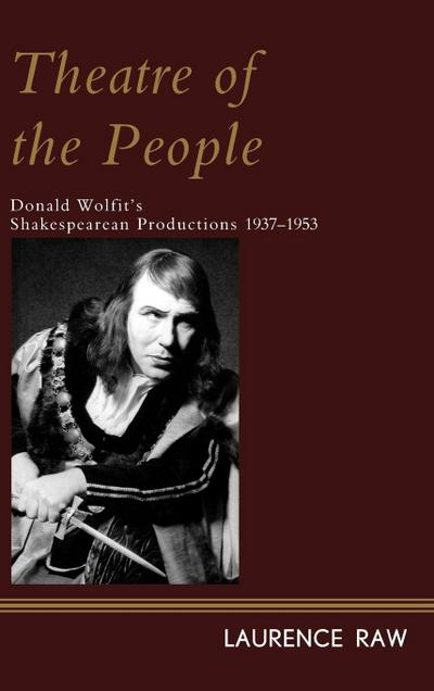 Theatre of the People: Donald Wolfit's Shakespearean Productions 1937-1953