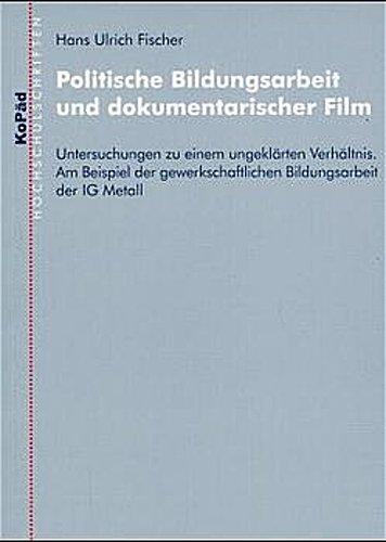 Politische Bildungsarbeit und dokumentarischer Film Hans Ulrich Fischer