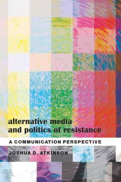 Alternative Media and Politics of Resistance