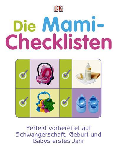 Die Mami-Checklisten; Perfekt vorbereitet auf Schwangerschaft, Geburt und Babys erstes Jahr   ; Deutsch; , über 100 farb. Fotos u. Abb. -