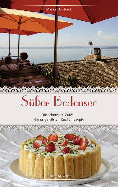 Süßer Bodensee: Die schönsten Cafés – die originellsten Kuchenrezepte