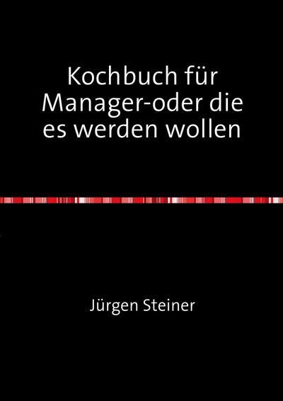 Kochbuch für Manager-oder die es werden wollen