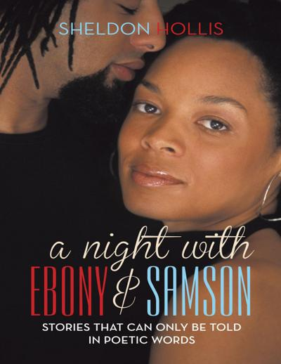 A Night With Ebony and Samson: Stories That Can Only Be Told In Poetic Words