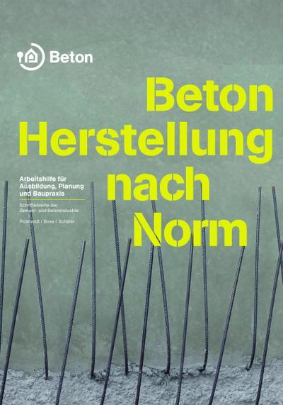 Beton - Herstellung nach Norm: Arbeitshilfe für Ausbildung, Planung und Baupraxis (Schriftenreihe der Zement- und Betonindustrie)