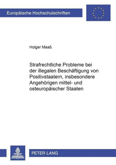 Strafrechtliche Probleme bei der illegalen Beschäftigung von Positivstaatern, insbesondere Angehörigen mittel- und osteuropäischer Staaten