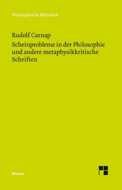 Scheinprobleme in der Philosophie und andere metaphysikkritische Schriften