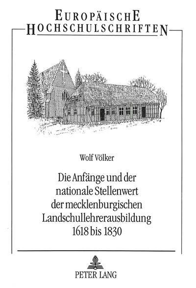 Die Anfänge und der nationale Stellenwert der mecklenburgischen Landschullehrerausbildung 1618 bis 1830
