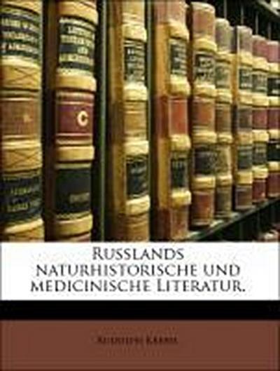 Russlands naturhistorische und medicinische Literatur.