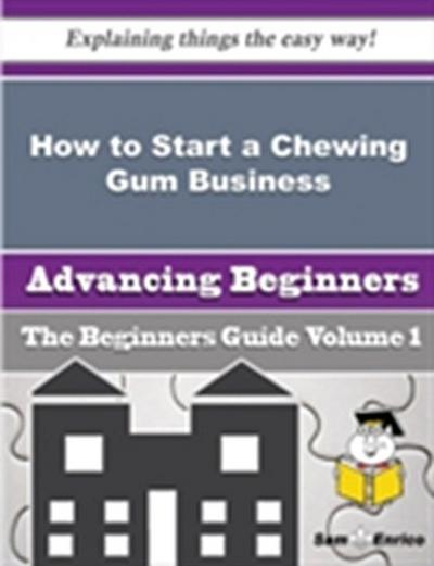 How to Start a Chewing Gum Business (Beginners Guide)