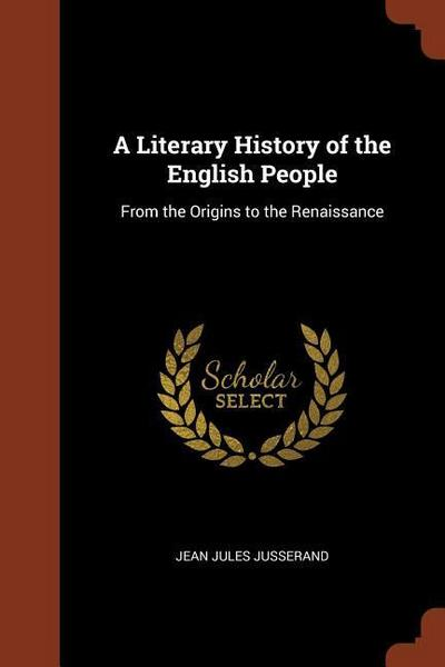 A Literary History of the English People: From the Origins to the Renaissance