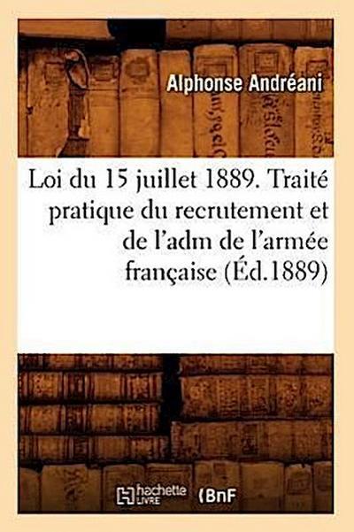 Loi Du 15 Juillet 1889. Traité Pratique Du Recrutement Et de l'Adm de l'Armée Française (Éd.1889)