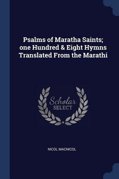 Psalms of Maratha Saints; One Hundred & Eight Hymns Translated from the Marathi