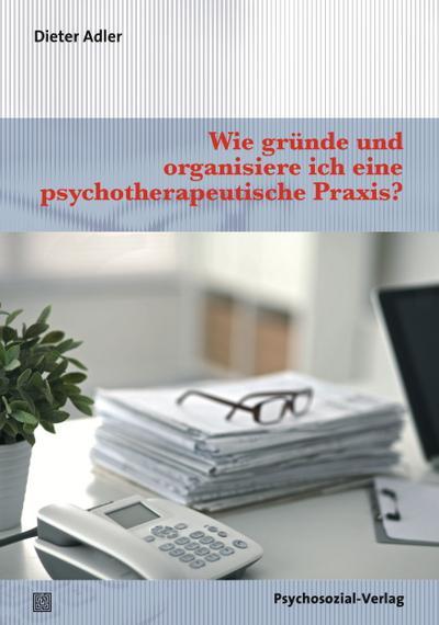 Wie gründe und organisiere ich eine psychotherapeutische Praxis?