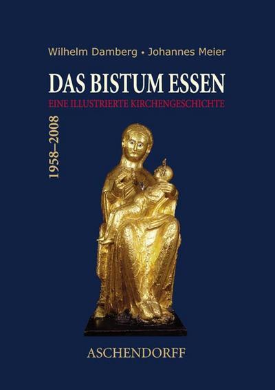 Das Bistum Essen 1958 - 2008: Eine illustrierte Geschichte der Region von den Anfängen des Christentums bis zur Gegenwart
