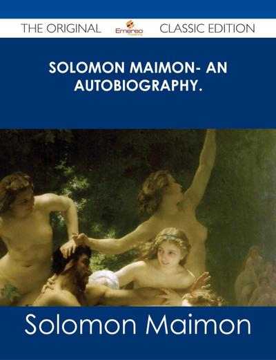Solomon Maimon- An Autobiography. - The Original Classic Edition