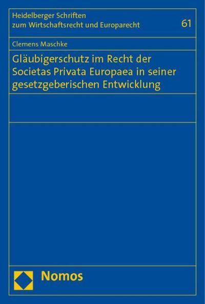 Gläubigerschutz im Recht der Societas Privata Europaea in seiner gesetzgeberischen Entwicklung