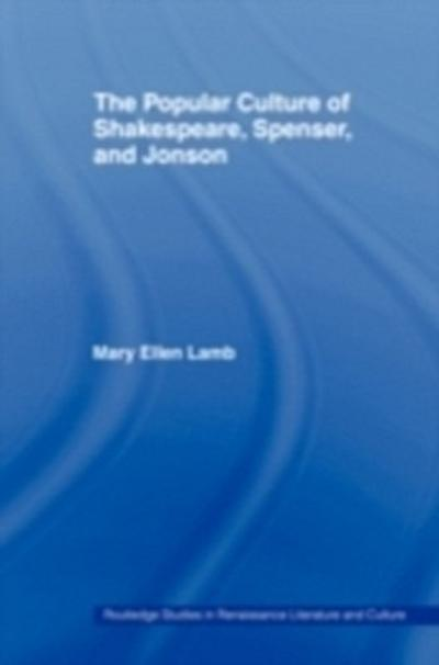 Popular Culture of Shakespeare, Spenser and Jonson