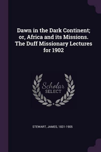 Dawn in the Dark Continent; Or, Africa and Its Missions. the Duff Missionary Lectures for 1902
