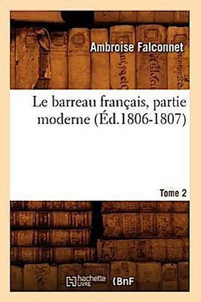 Le Barreau Français, Partie Moderne. Tome 2. 2 (Éd.1806-1807)