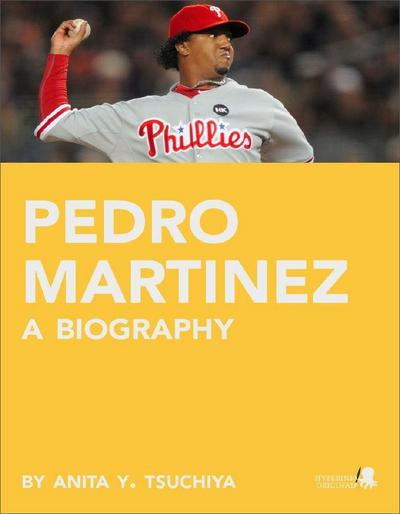 Pedro Martinez: A Biography