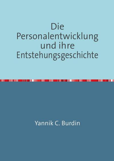 Die Personalentwicklung und ihre Entstehungsgeschichte: Eine interdisziplinäre Perspektive auf das Themenfeld PE