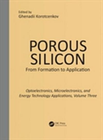 Porous Silicon: From Formation to Applications: Optoelectronics, Microelectronics, and Energy Technology Applications, Volume Three