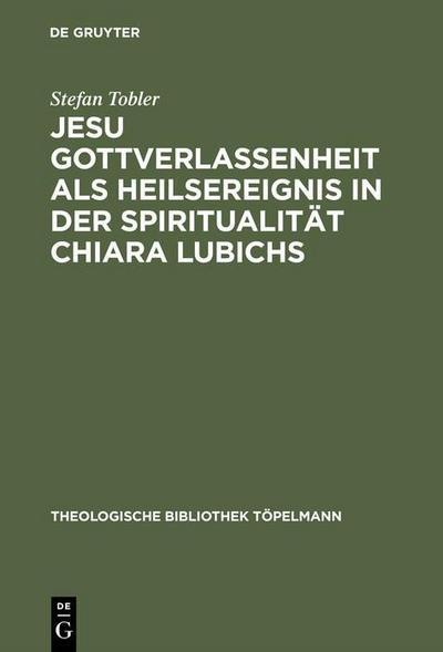 Jesu Gottverlassenheit als Heilsereignis in der Spiritualität Chiara Lubichs