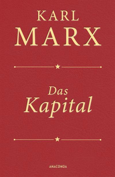 Das Kapital: Ungekürzte Ausgabe nach der zweiten Auflage von 1872, mit einem Geleitwort von Karl Kosch aus dem Jahre 1932 in feinem Cabra-Leder