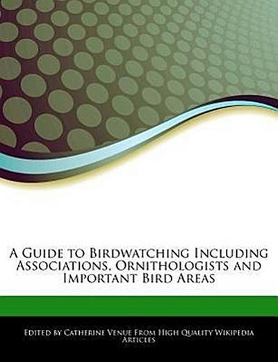 A Guide to Birdwatching Including Associations, Ornithologists and Important Bird Areas