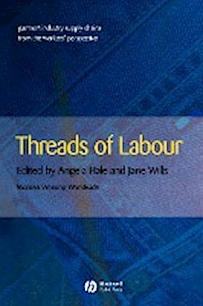 Threads of Labour: Garment Industry Supply Chains from the Workers` Perspective (Antipode Books (Paperback)) - Wiley-Blackwell - Taschenbuch, Englisch, Angela Hale, Garment Industry Supply Chains from the Workers' Perspective, Garment Industry Supply Chains from the Workers' Perspective