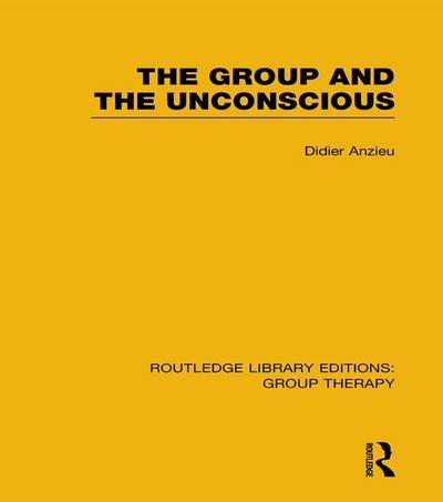 The Group and the Unconscious (RLE: Group Therapy)