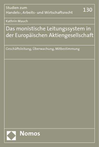 Das monistische Leitungssystem in der Europäischen Aktiengesellschaft: Geschäftsleitung, Überwachung, Mitbestimmung