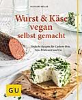 Wurst und Käse vegan: Einfache Rezepte für Cashew-Brie, Tofu-Bratwurst & Co. (GU einfach clever Relaunch 2007)