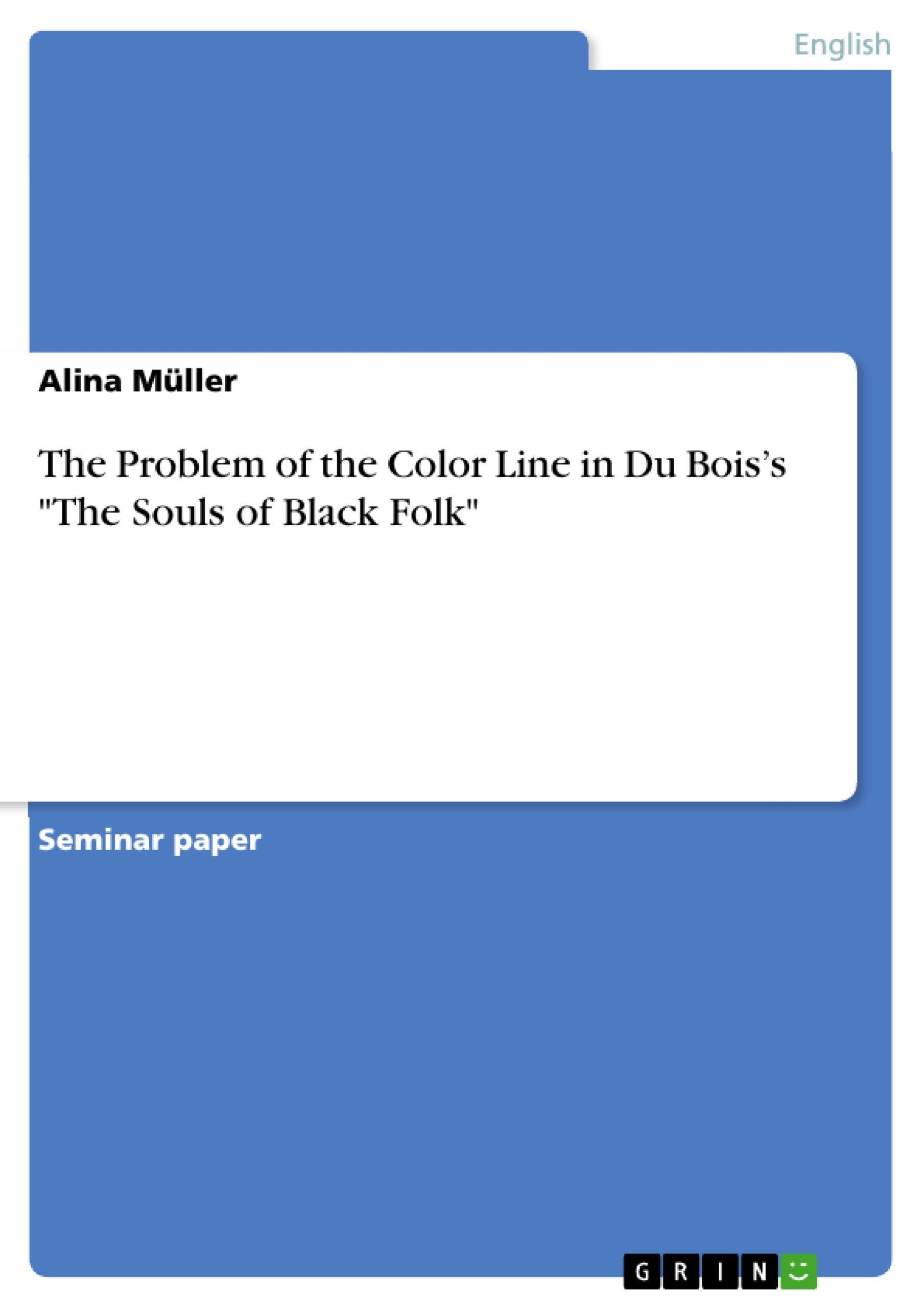"The Problem of the Color Line in Du Bois's """"The Souls of Black Folk"""" Alin ..."