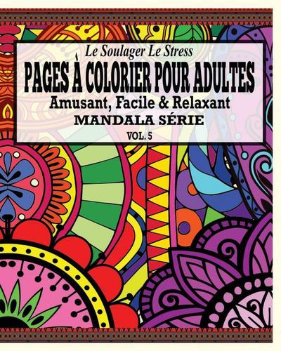 Le Soulager Le Stress Pages A Colorear Pour Adultes: Amusant, Facile & Relaxant Mandala Série ( Vol. 5)